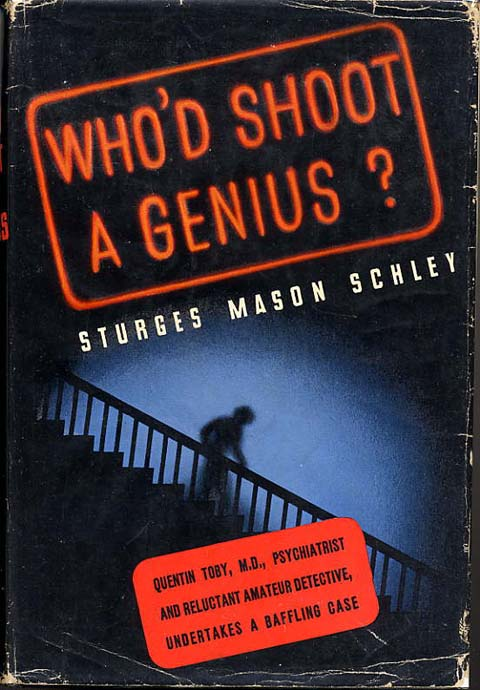 WHO'D SHOOT A GENIUS? Sturges Mason Schley.
