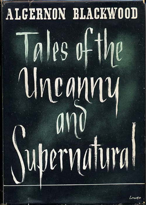 TALES OF THE UNCANNY AND SUPERNATURAL. Algernon Blackwood.