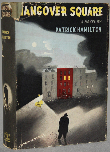 HANGOVER SQUARE OR THE MAN WITH TWO MINDS: A STORY OF DARKEST EARL'S COURT IN THE YEAR 1939. Patrick Hamilton.