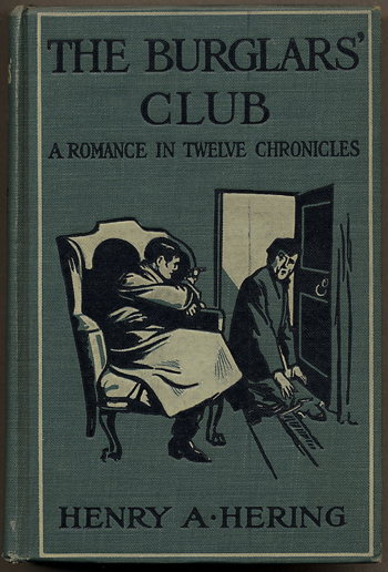 THE BURGLARS' CLUB: A ROMANCE IN TWELVE CHRONICLES. Henry A. Hering.