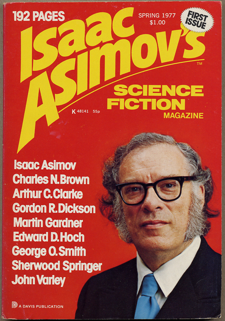 Isaac Asimov's Science Fiction Magazine. Spring 1977 to Jan.-Feb., 1978. (Volume 1, No. 1-Volume 2, No. 1). George H. Scithers (ed.). 1978. . George H. Scithers Isaac Asimov's Science Fiction Magazine. Spring 1977 to Jan.-Feb., No. 1-Volume 2 Volume 1, No. 1.