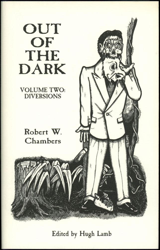 OUT OF THE DARK VOLUME II: DIVERSIONS. Introduction by Hugh Lamb. Robert W. Chambers.