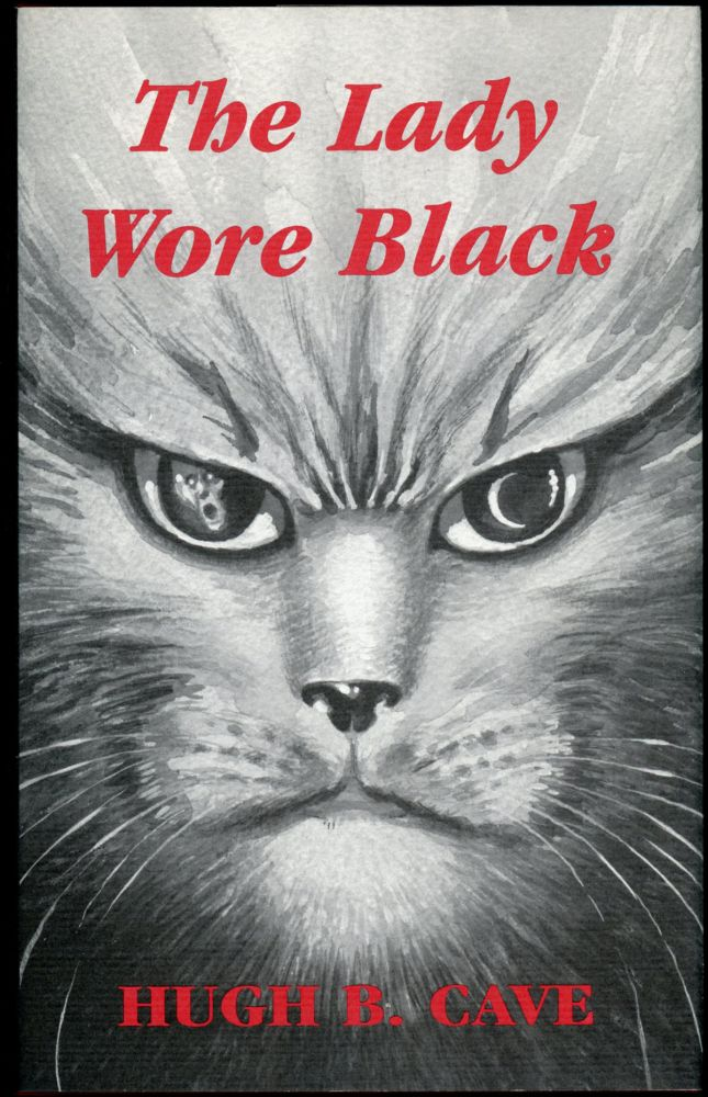 THE LADY WORE BLACK AND OTHER WEIRD CAT TAILS. Introduction by Mike Ashley. Hugh B. Cave.