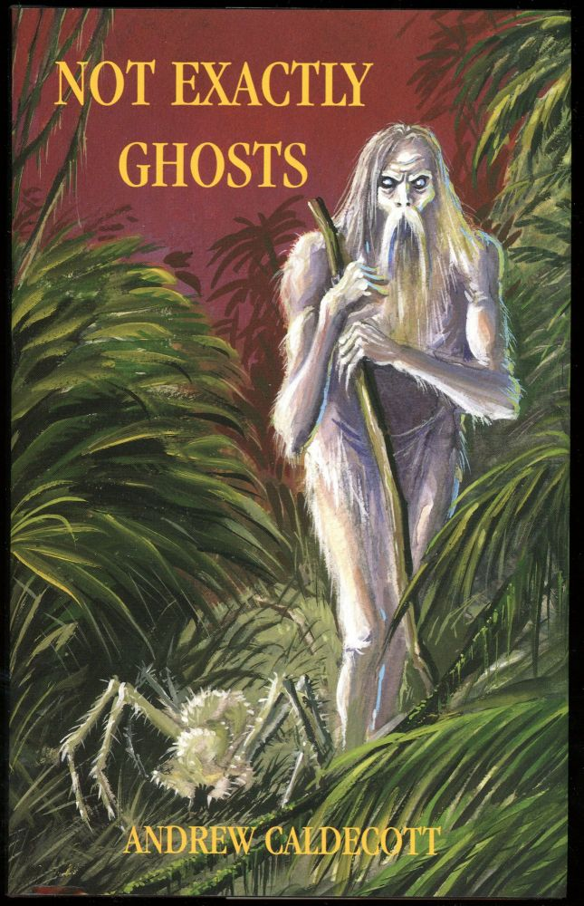 NOT EXACTLY GHOSTS: COLLECTED WEIRD TALES. Introduction by Stefan Dziemianowicz. Andrew Caldecott.
