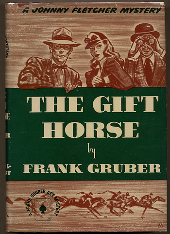 THE GIFT HORSE: A JOHNNY FLETCHER MYSTERY. Frank Gruber.