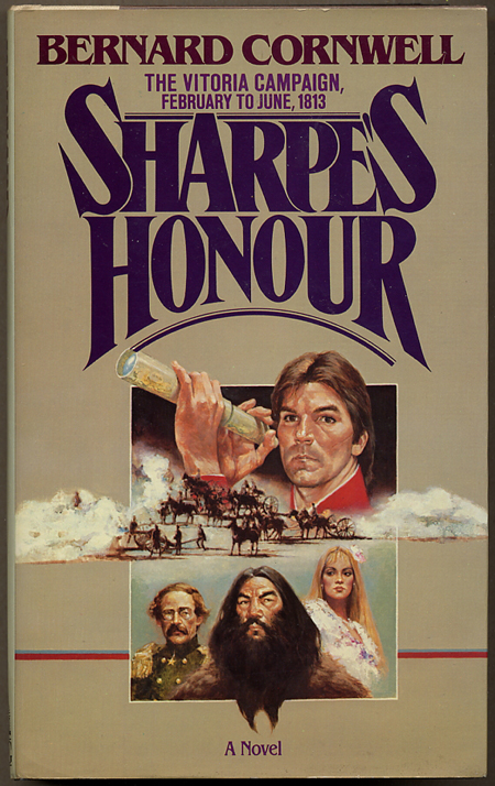 SHARPE'S HONOUR: RICHARD SHARPE AND THE VITORIA CAMPAIGN, FEBRUARY TO JUNE, 1813. Bernard Cornwell.