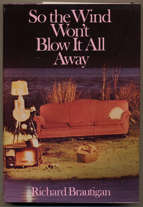 SO THE WIND WON'T BLOW IT ALL AWAY. Richard Brautigan.