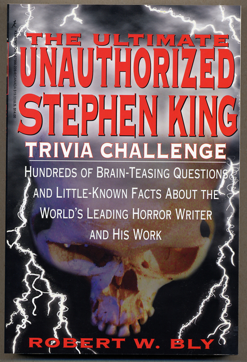 THE ULTIMATE UNAUTHORIZED STEPHEN KING TRIVIA CHALLENGE. Stephen King, Robert W. Bly.