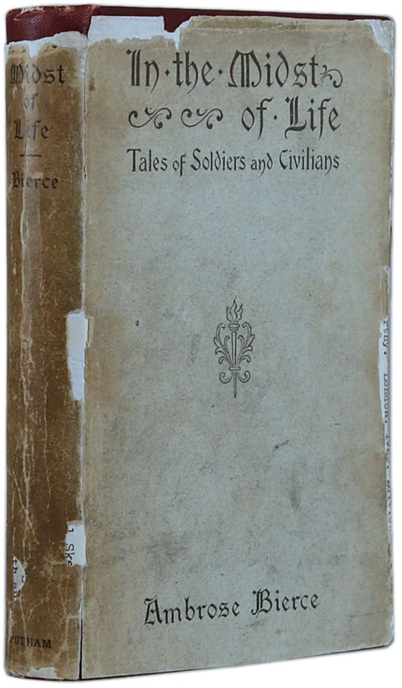 IN THE MIDST OF LIFE: TALES OF SOLDIERS AND CIVILIANS. Ambrose Bierce.