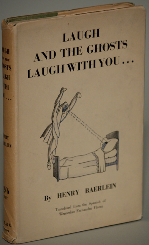 LAUGH AND THE GHOSTS LAUGH WITH YOU...: Translated with an introduction, from the Spanish of...