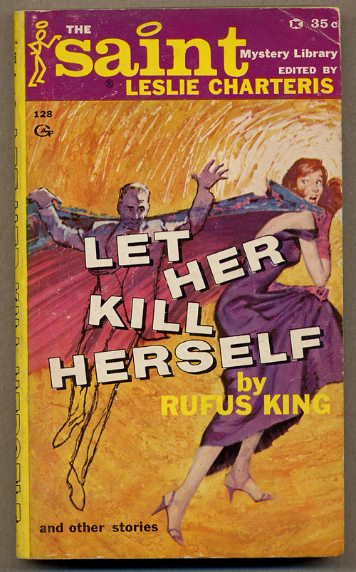 THE SAINT MYSTERY LIBRARY: LET HER KILL HERSELF by RUFUS KING. Leslie Charteris, Harlan Ellison.