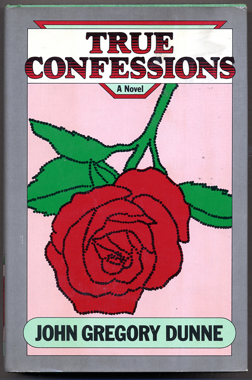 TRUE CONFESSIONS. John Gregory Dunne.