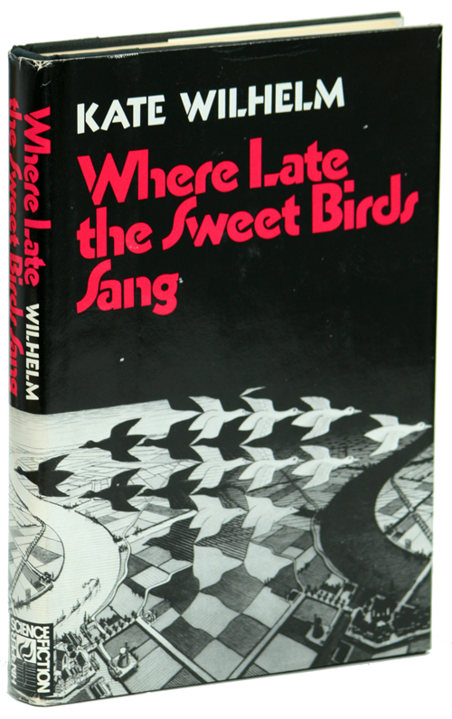 WHERE LATE THE SWEET BIRDS SANG. Kate Wilhelm.