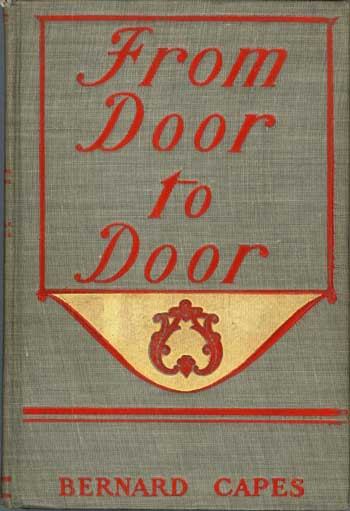 FROM DOOR TO DOOR: A BOOK OF ROMANCES, FANTASIES, WHIMSIES AND LEVITIES. Bernard Capes, Edward Joseph.