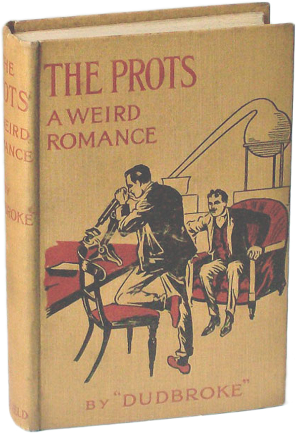 THE PROTS: A WEIRD ROMANCE. Dudbroke, unidentified pseudonym.
