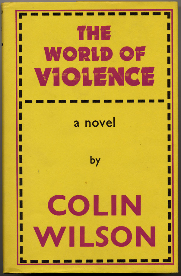 THE WORLD OF VIOLENCE. Colin Wilson.