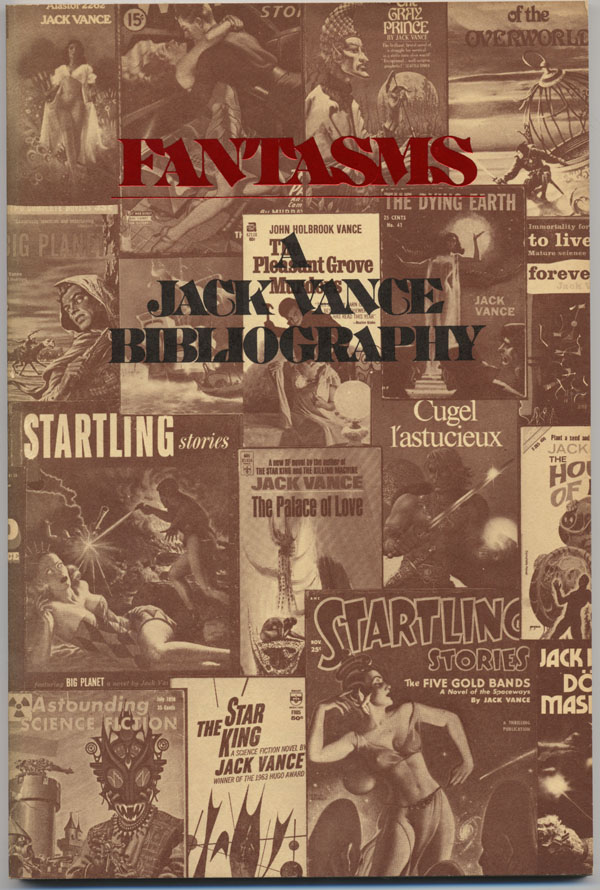 FANTASMS: A BIBLIOGRAPHY OF THE LITERATURE OF JACK VANCE. Jack Vance, J. H. Levack, Tim Underwood.