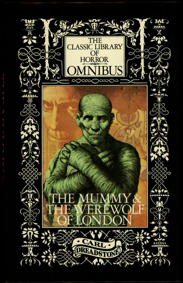 THE CLASSIC LIBRARY OF HORROR OMNIBUS: THE MUMMY, THE WEREWOLF OF LONDON. Carl Dreadstone, house pseudonym.