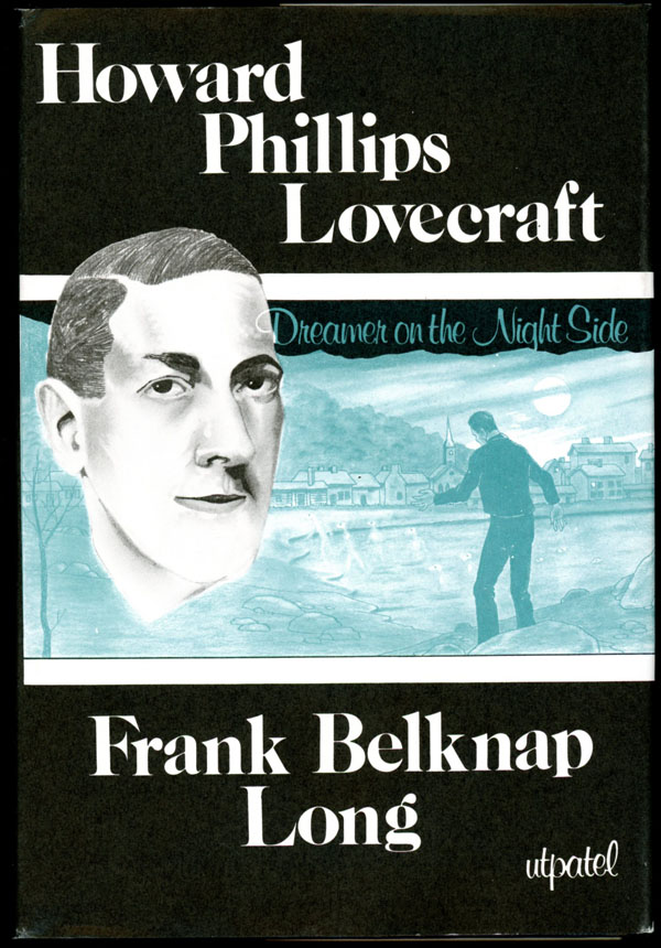 HOWARD PHILLIPS LOVECRAFT: DREAMER ON THE NIGHTSIDE. Lovecraft, Frank Belknap Long.