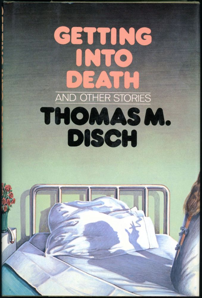 GETTING INTO DEATH AND OTHER STORIES. Thomas M. Disch.