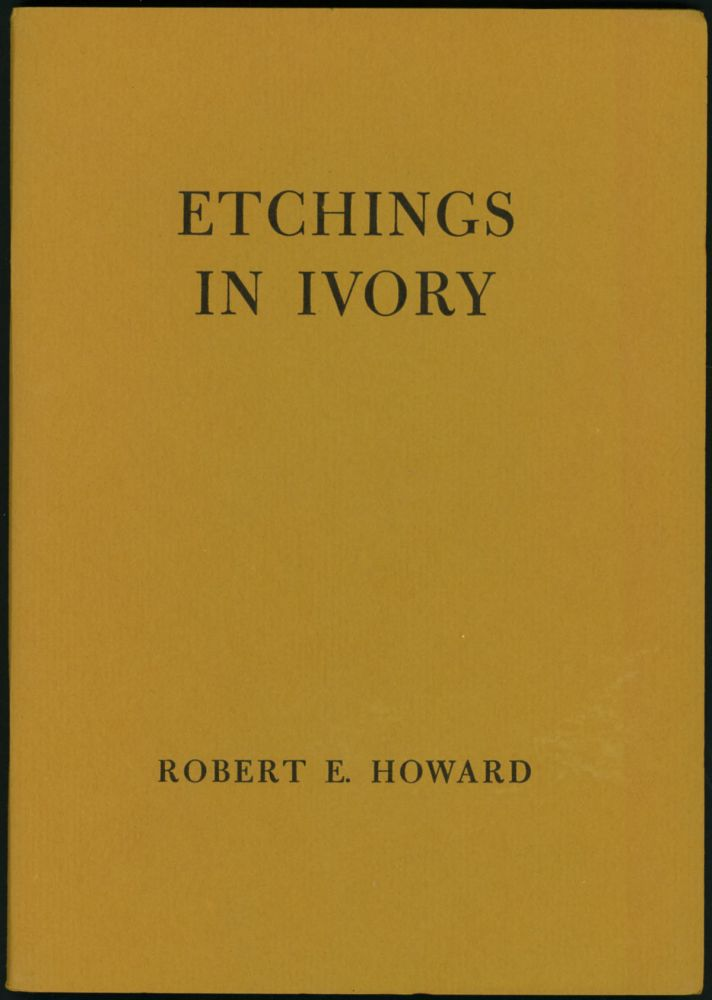 ETCHINGS IN IVORY: POEMS IN PROSE. Robert E. Howard.