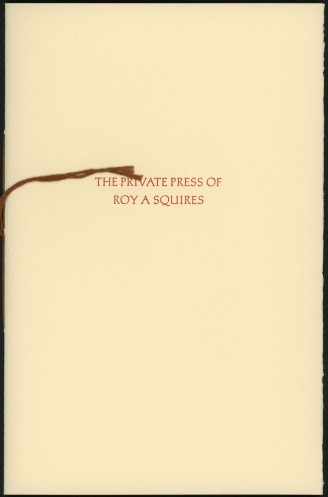 THE PRIVATE PRESS OF ROY A. SQUIRES: A DESCRIPTIVE LISTING OF PUBLICATIONS 1962-1987. Roy A. Squires.