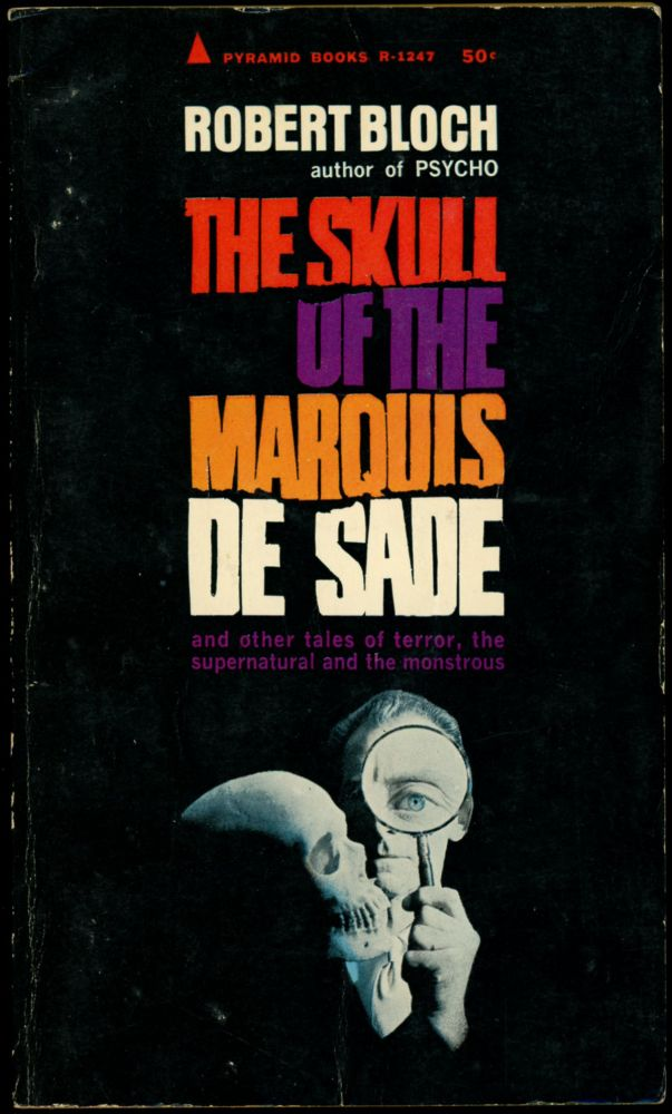THE SKULL OF THE MARQUIS DE SADE AND OTHER STORIES. Robert Bloch.