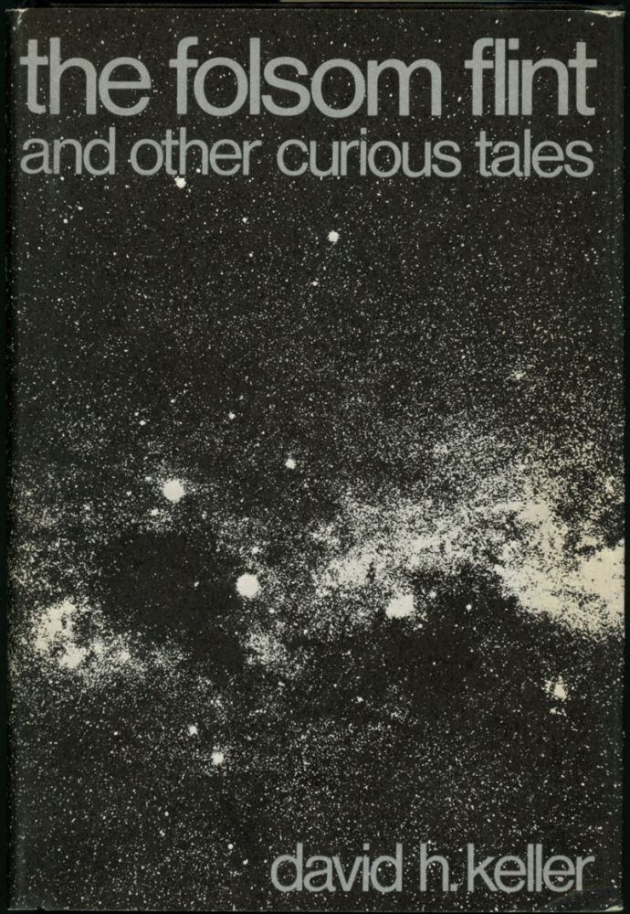 THE FOLSOM FLINT AND OTHER CURIOUS TALES. David H. Keller.