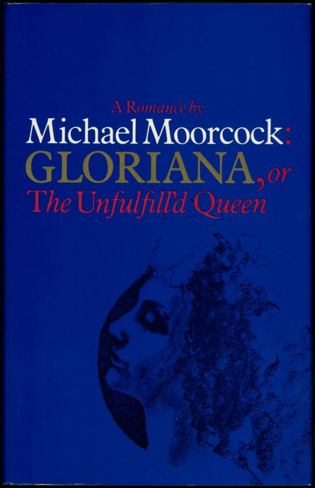 GLORIANA, OR THE UNFULFILL'D QUEEN. Michael Moorcock.