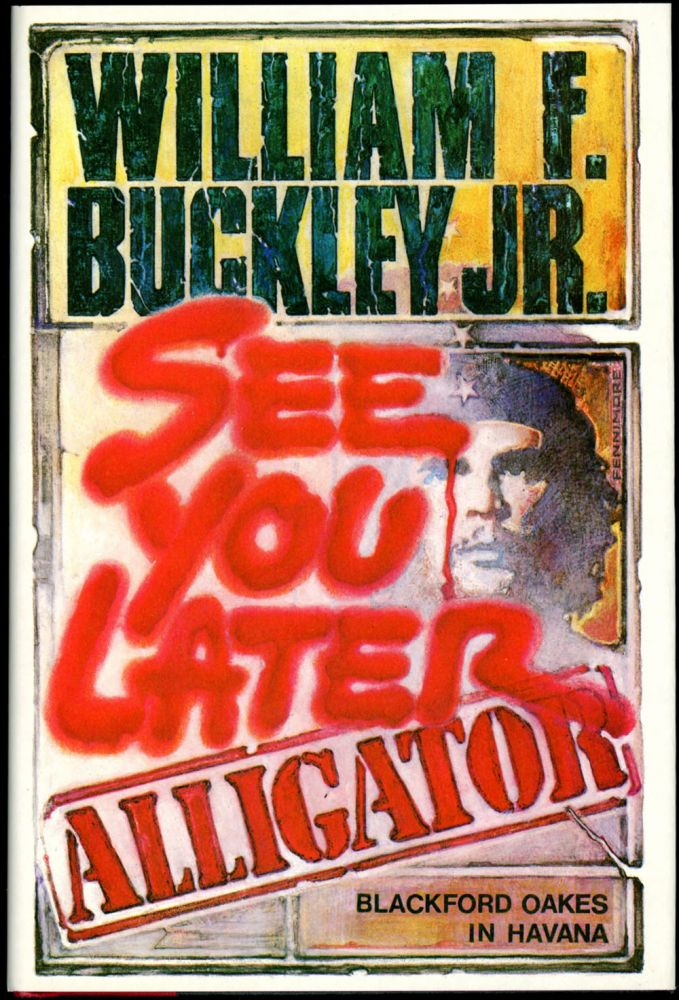 SEE YOU LATER ALLIGATOR. Jr. William F. Buckley.