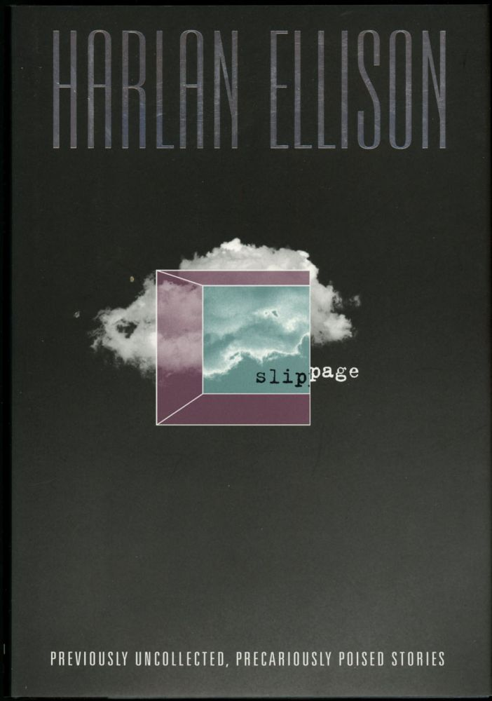 SLIPPAGE: PRECARIOUSLY POISED, PREVIOUSLY UNCOLLECTED STORIES. Harlan Ellison.