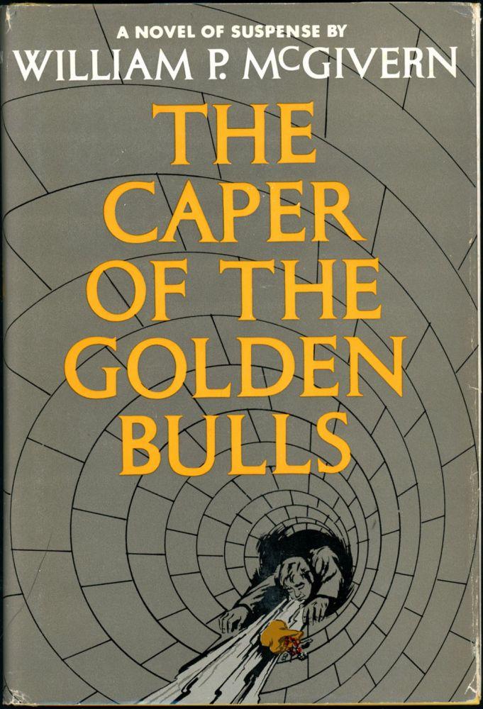 THE CAPER OF THE GOLDEN BULLS. William P. McGivern.