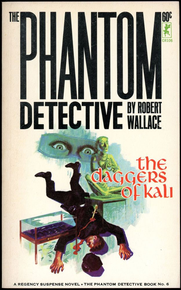 THE PHANTOM DETECTIVE: THE DAGGERS OF KALI. Robert Wallace, pseudonym.