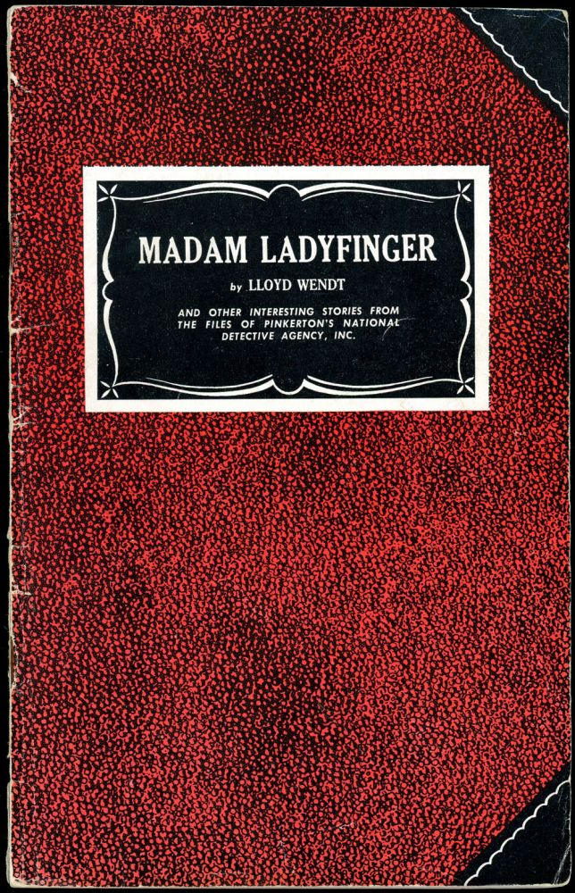MADAM LADYFINGER AND OTHER INTERESTING STORIES FROM THE FILES OF PINKERTON'S NATIONAL DETECTIVE AGENCY, INC. Lloyd Wendt, and James Horan.