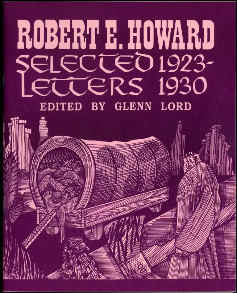 SELECTED LETTERS 1923-1930 and SELECTED LETTERS 1931-1936. Edited by Glenn Lord with Rusty Burke and S. T. Joshi. [Two volumes]. Robert E. Howard.