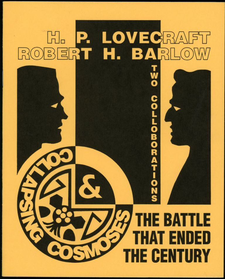 THE BATTLE THAT ENDED THE CENTURY [and] COLLAPSING COSMOSES. Lovecraft, Robert H. Barlow, oward, hillips.
