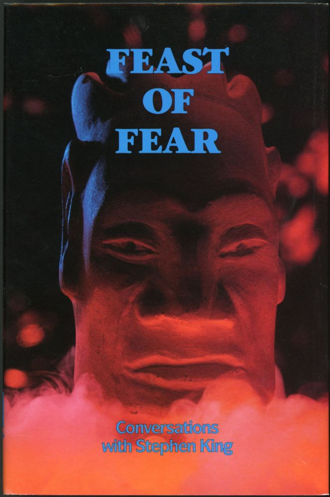 FEAST OF FEAR: CONVERSATIONS WITH STEPHEN KING. Stephen King, Tim Underwood, Chuck Miller, Charles F.