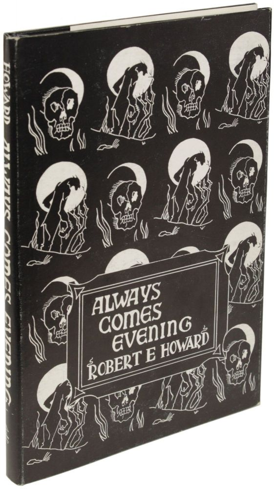 ALWAYS COMES EVENING: THE COLLECTED POEMS OF ROBERT E. HOWARD COMPILED BY GLENN LORD. Robert E. Howard.