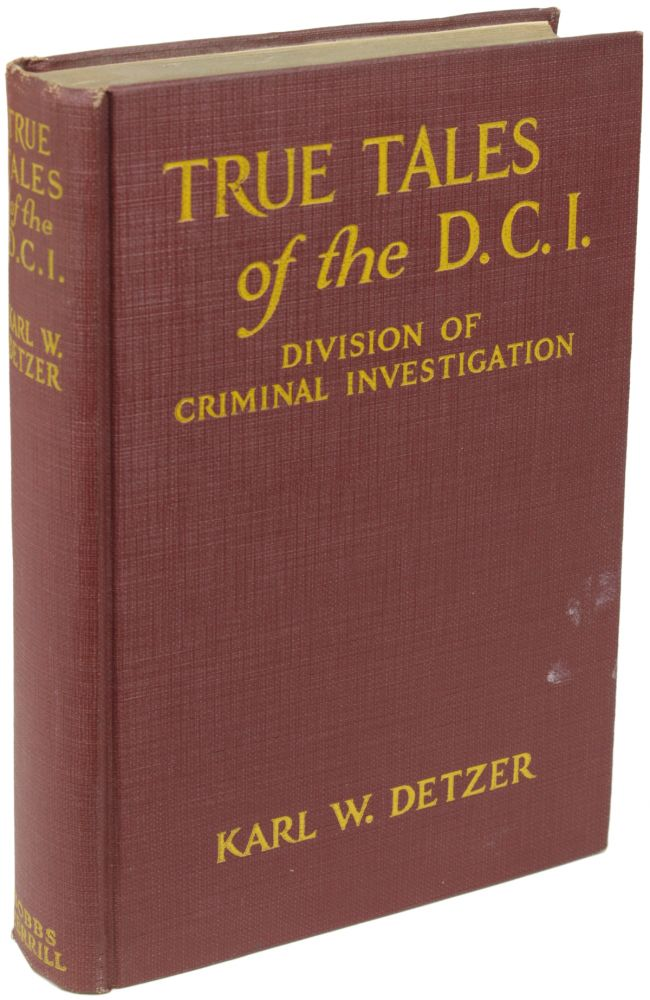 TRUE TALES OF THE D.C.I. Karl W. Detzer.