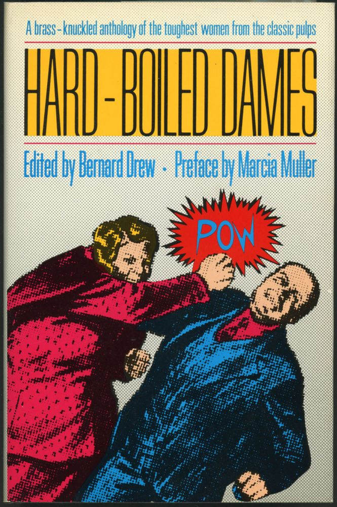HARD-BOILED DAMES: STORIES FEATURING WOMEN DETECTIVES, REPORTERS, ADVENTURERS, AND CRIMINALS FROM THE PULP FICTION MAGAZINES OF THE 1930s. Bernard Drew.