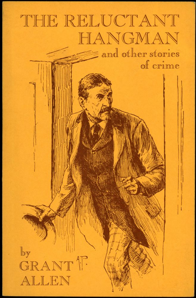 THE RELUCTANT HANGMAN AND OTHER STORIES OF CRIME. Grant Allen, Charles Grant Blairfindie Allen.