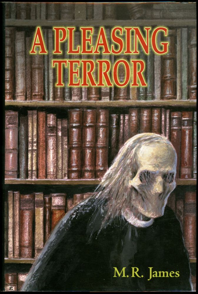 A PLEASING TERROR: THE COMPLETE SUPERNATURAL WRITINGS OF M. R. JAMES. Introduction by Steve Duffy. James, ontague, hodes.