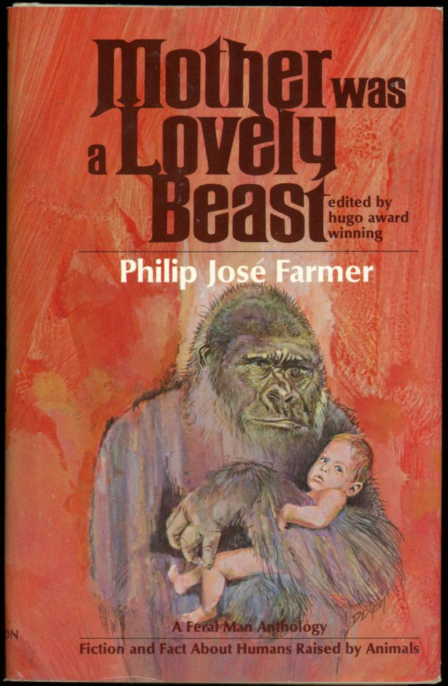 MOTHER WAS A LOVELY BEAST: A FERAL MAN ANTHOLOGY OF FICTION AND FACT ABOUT HUMANS RAISED BY ANIMALS. Philip José Farmer.