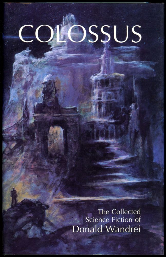 COLOSSUS: THE COLLECTED SCIENCE FICTION OF DONALD WANDREI. Donald Wandrei.
