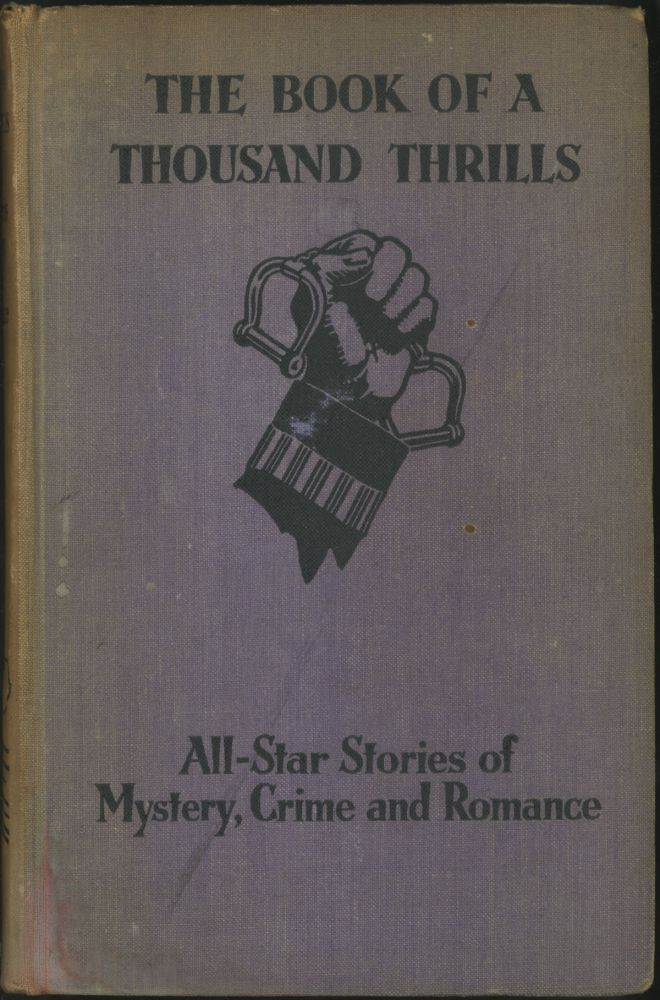 THE BOOK OF A THOUSAND THRILLS: ALL-STAR STORIES OF MYSTERY, CRIME AND ROMANCE. Anonymously Edited Anthology.