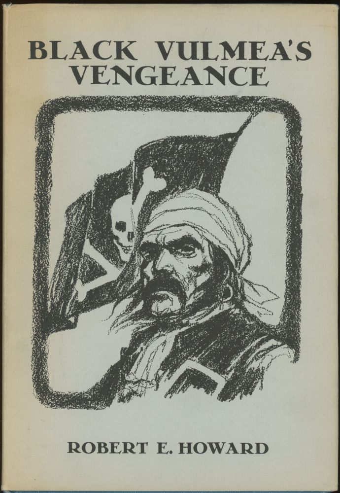 BLACK VULMEA'S VENGEANCE & OTHER TALES OF PIRATES. Robert E. Howard.