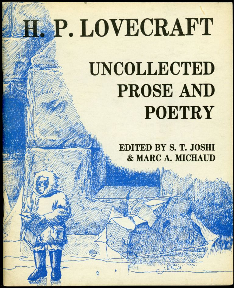 UNCOLLECTED PROSE AND POETRY. Edited by S. T. Joshi and Marc A. Michaud. Lovecraft, oward, hillips.