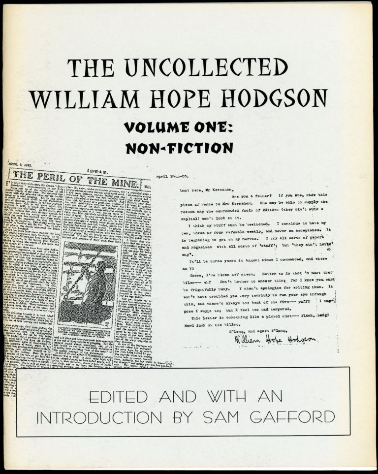 THE UNCOLLECTED WILLIAM HOPE HODGSON. VOLUME ONE: NON-FICTION. Edited and with an introduction by Sam Gafford. William Hope Hodgson.