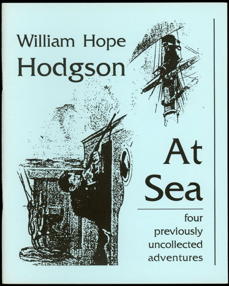 AT SEA: FOUR PREVIOUSLY UNCOLLECTED ADVENTURES. Edited by Sam Gafford. William Hope Hodgson.