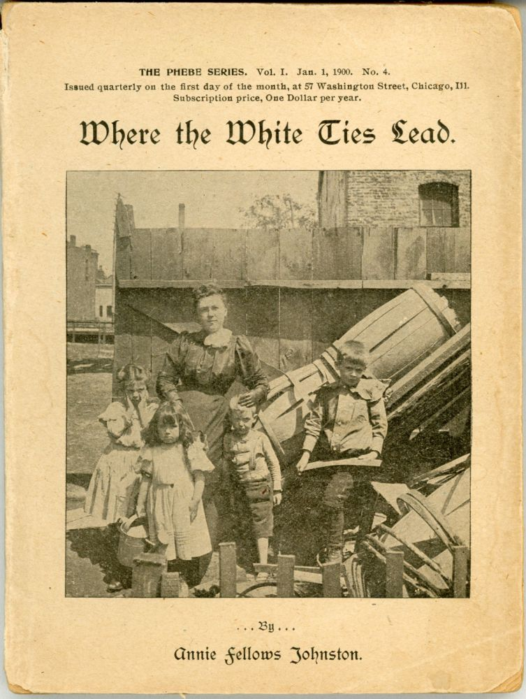 WHERE THE WHITE TIES LEAD: A STORY DESCRIBING REAL SCENES, REAL PEOPLE, REAL WORK. Mrs. Annie Fellows Johnston.